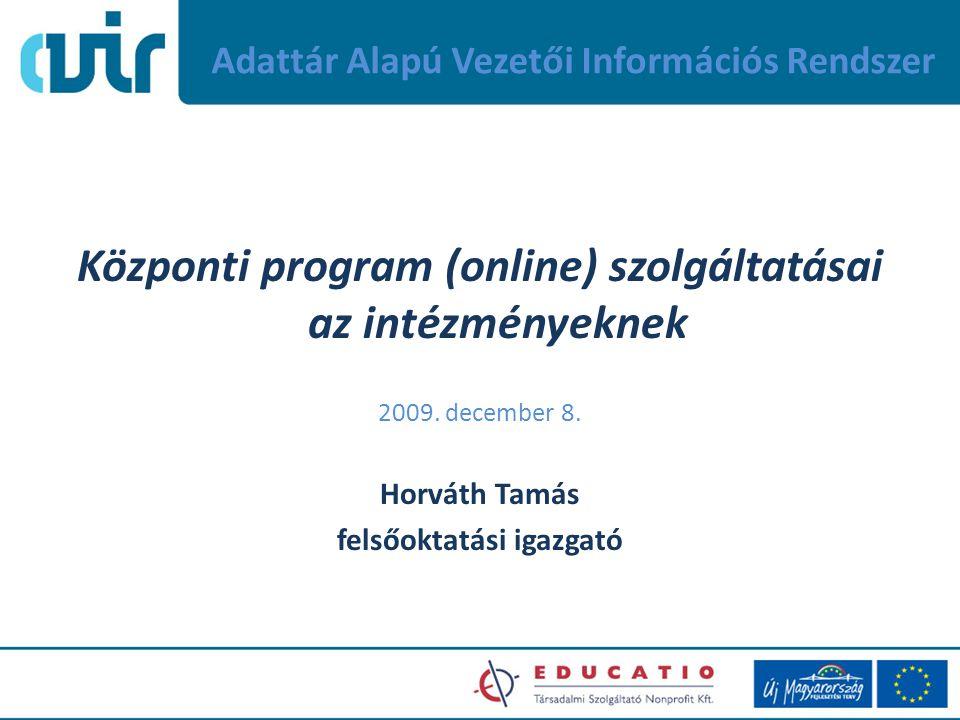 Adattár Alapú Vezetői Információs Rendszer Központi program (online) szolgáltatásai az intézményeknek 2009.