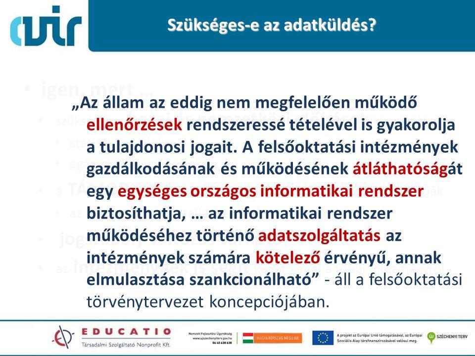 Szükséges-e az adatküldés? igen, mert … szükséges a hazai és nemzetközi előírások kiszolgálása statisztikai célokra ágazati stratégiai célokra a TÁMOP