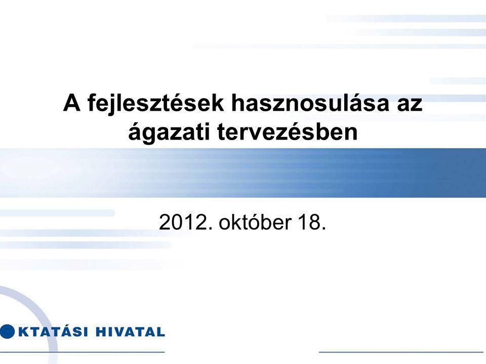A fejlesztések hasznosulása az ágazati tervezésben 2012. október 18.