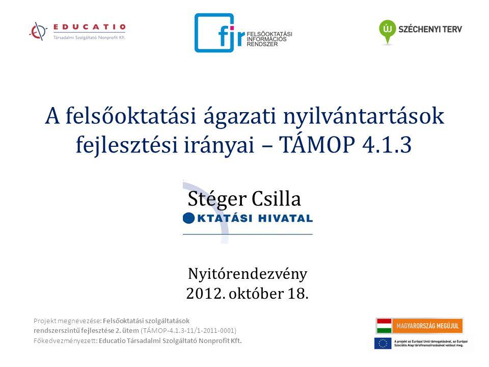 A felsőoktatási ágazati nyilvántartások fejlesztési irányai – TÁMOP 4.1.3 Stéger Csilla Projekt megnevezése: Felsőoktatási szolgáltatások rendszerszintű fejlesztése 2.