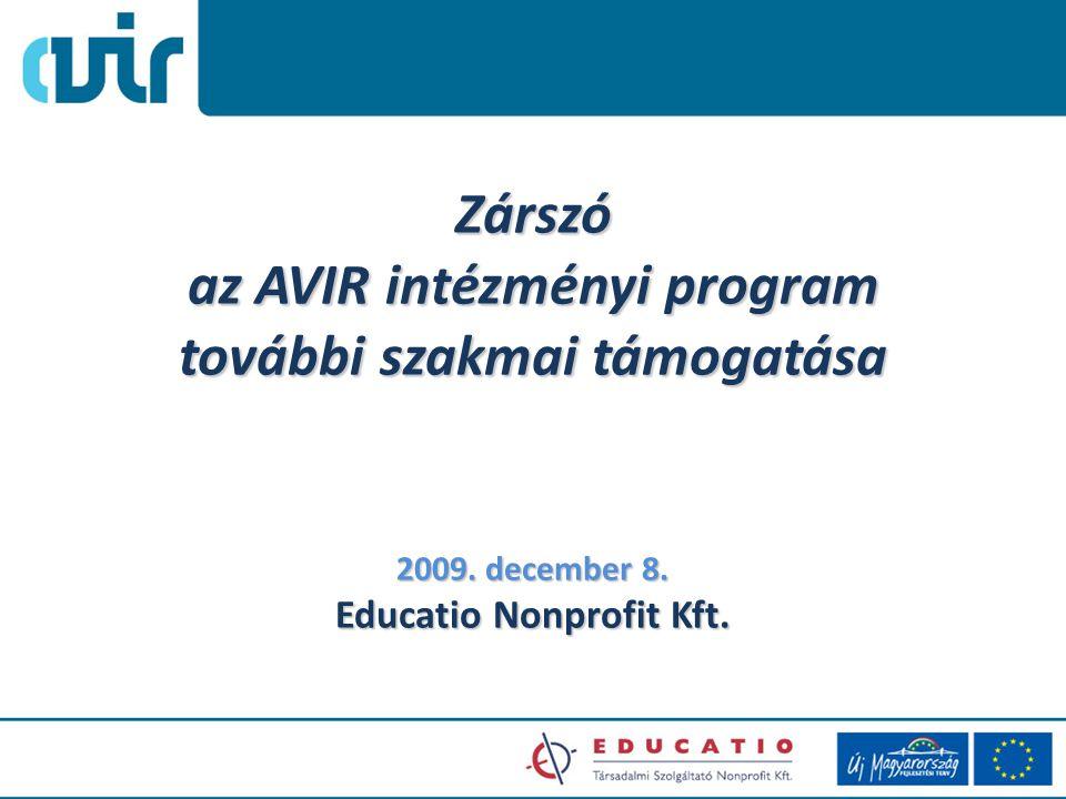 Zárszó az AVIR intézményi program további szakmai támogatása 2009. december 8. Educatio Nonprofit Kft.