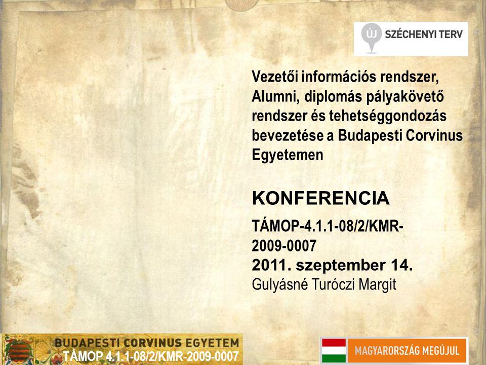 TÁMOP 4.1.1-08/2/KMR-2009-0007 Vezetői információs rendszer, Alumni, diplomás pályakövető rendszer és tehetséggondozás bevezetése a Budapesti Corvinus Egyetemen KONFERENCIA TÁMOP-4.1.1-08/2/KMR- 2009-0007 2011.