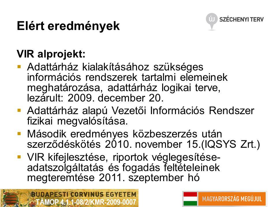 Elért eredmények VIR alprojekt:  Adattárház kialakításához szükséges információs rendszerek tartalmi elemeinek meghatározása, adattárház logikai terve, lezárult: 2009.