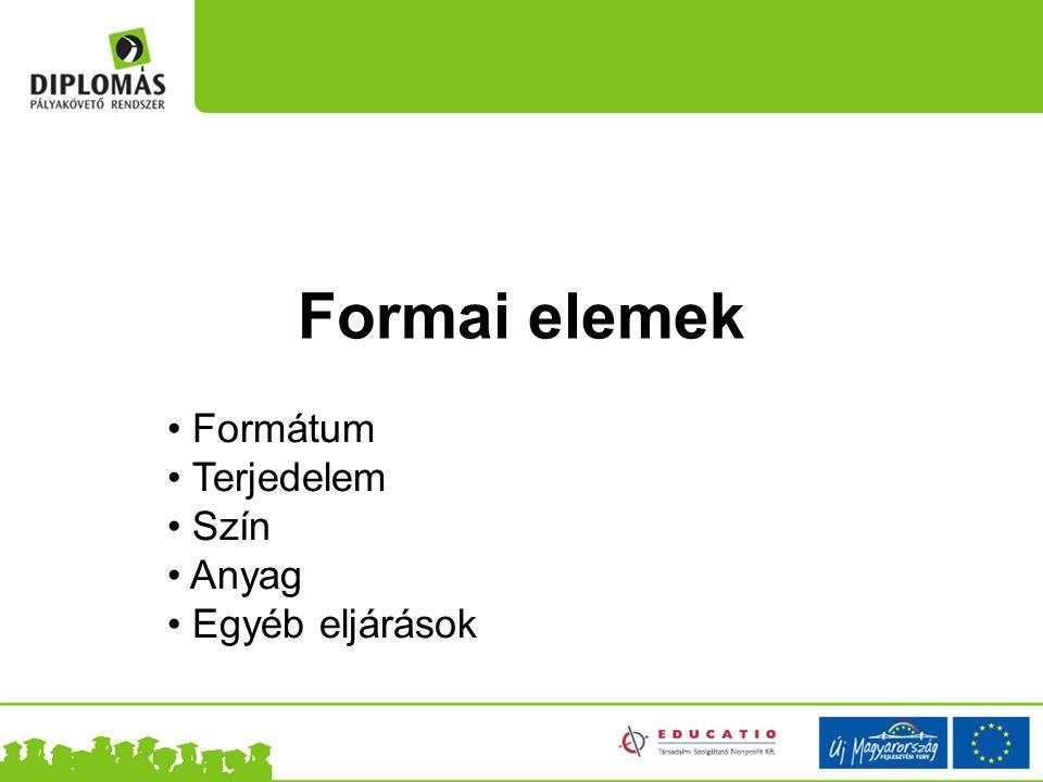 Formai elemek Formátum Terjedelem Szín Anyag Egyéb eljárások