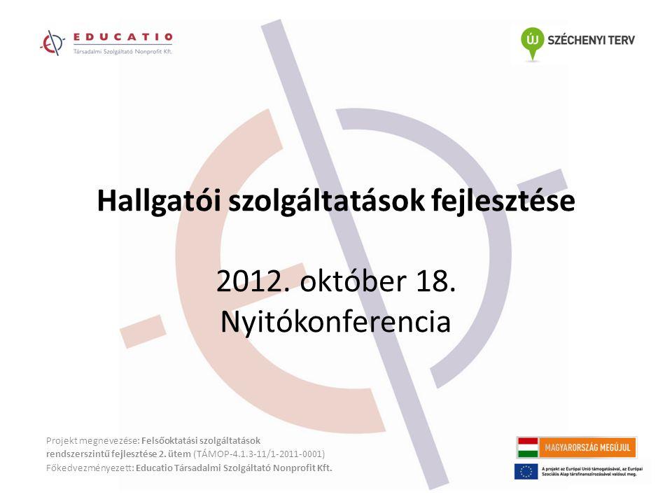 Hallgatói szolgáltatások fejlesztése 2012. október 18.