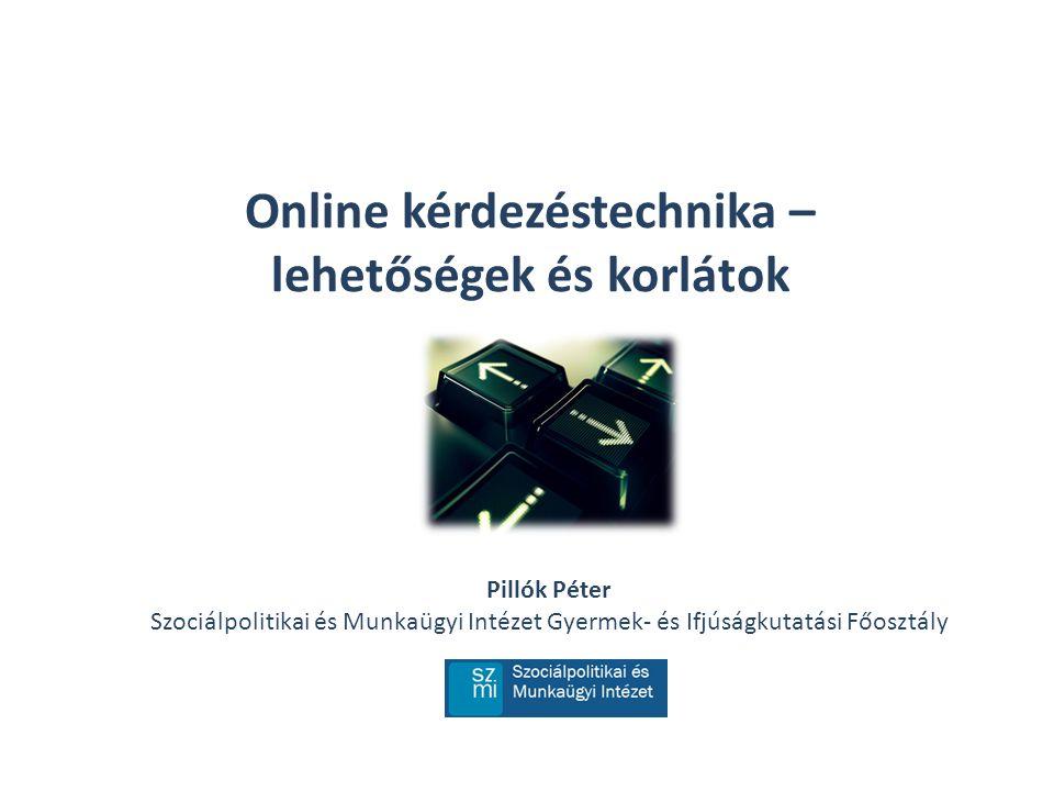 Online kérdezéstechnika – lehetőségek és korlátok Pillók Péter Szociálpolitikai és Munkaügyi Intézet Gyermek- és Ifjúságkutatási Főosztály