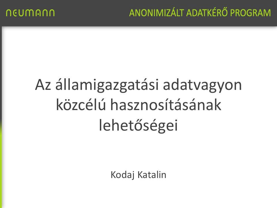 Az államigazgatási adatvagyon közcélú hasznosításának lehetőségei Kodaj Katalin
