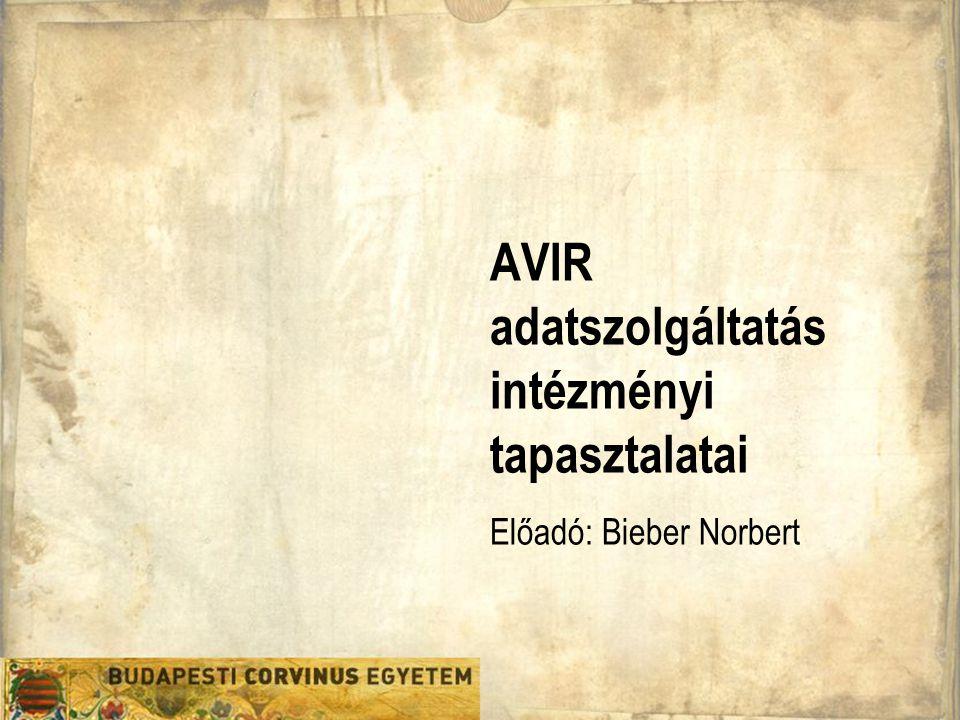 Szervezeti egység AVIR adatszolgáltatás intézményi tapasztalatai Előadó: Bieber Norbert