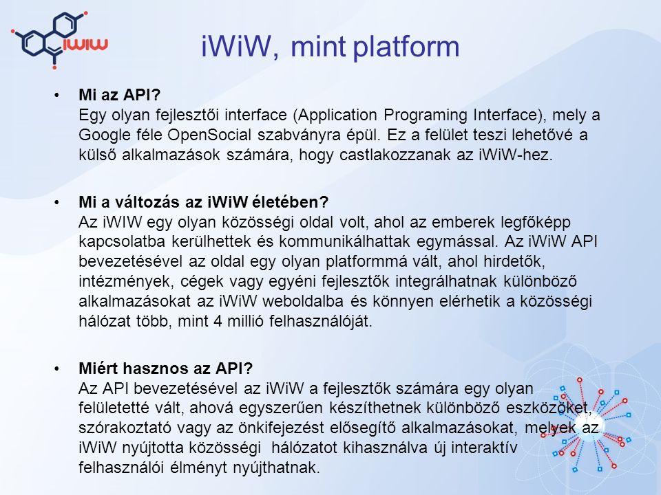 iWiW, mint platform Mi az API? Egy olyan fejlesztői interface (Application Programing Interface), mely a Google féle OpenSocial szabványra épül. Ez a