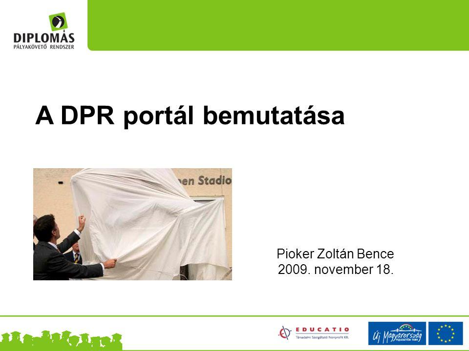 A DPR portál bemutatása Pioker Zoltán Bence 2009. november 18.