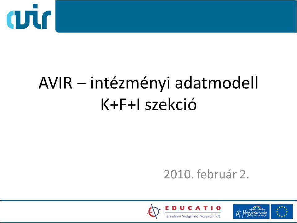 AVIR – intézményi adatmodell K+F+I szekció 2010. február 2.