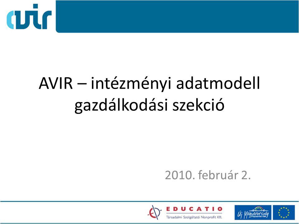 AVIR – intézményi adatmodell gazdálkodási szekció 2010. február 2.