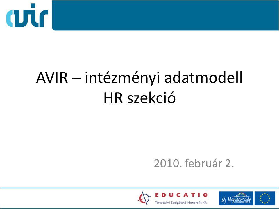 AVIR – intézményi adatmodell HR szekció 2010. február 2.