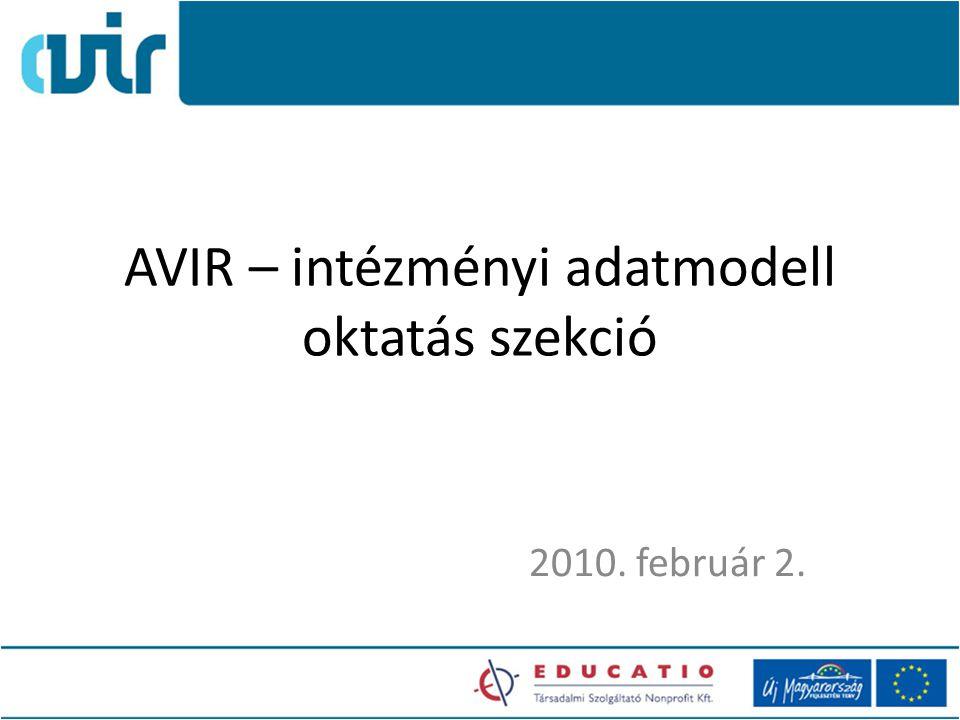 AVIR – intézményi adatmodell oktatás szekció 2010. február 2.