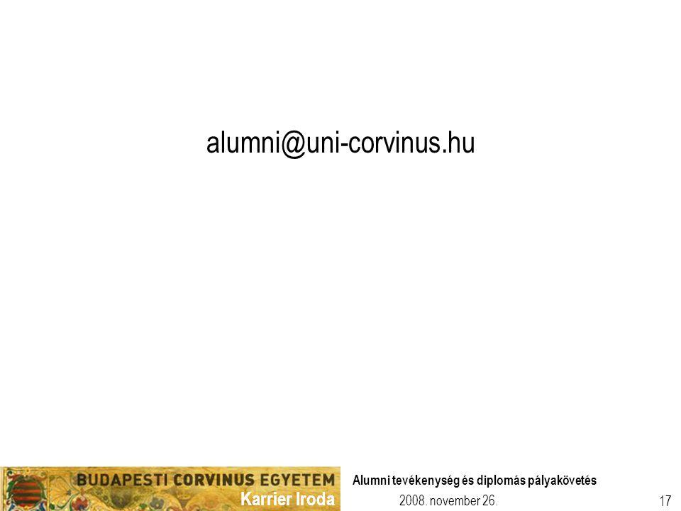 Karrier Iroda 2008. november 26. Alumni tevékenység és diplomás pályakövetés 17 alumni@uni-corvinus.hu