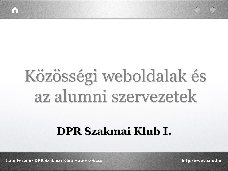 Közösségi weboldalak és az alumni szervezetek DPR Szakmai Klub I. Hain Ferenc - DPR Szakmai Klub - 2009.06.24http./www.hain.hu