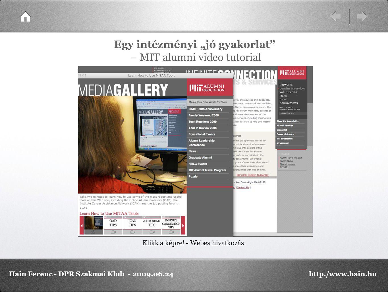 """Klikk a képre! - Webes hivatkozás Egy intézményi """"jó gyakorlat"""" – MIT alumni video tutorial Hain Ferenc - DPR Szakmai Klub - 2009.06.24http./www.hain."""
