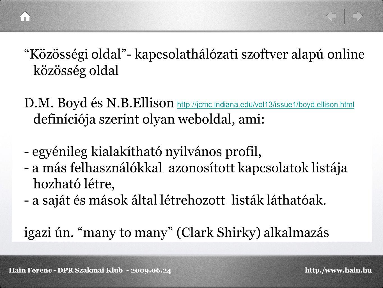 """""""Közösségi oldal""""- kapcsolathálózati szoftver alapú online közösség oldal D.M. Boyd és N.B.Ellison http://jcmc.indiana.edu/vol13/issue1/boyd.ellison.h"""