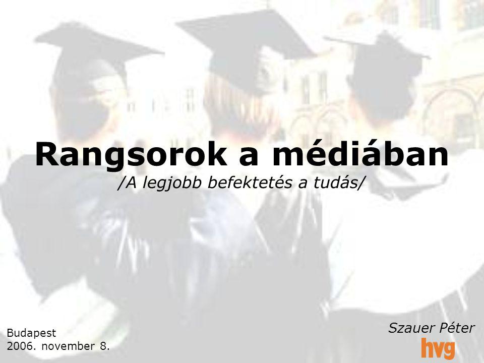 Rangsorok a médiában /A legjobb befektetés a tudás/ Budapest 2006. november 8. Szauer Péter