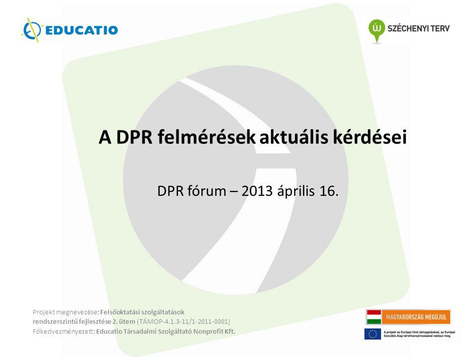 A DPR felmérések aktuális kérdései Projekt megnevezése: Felsőoktatási szolgáltatások rendszerszintű fejlesztése 2.