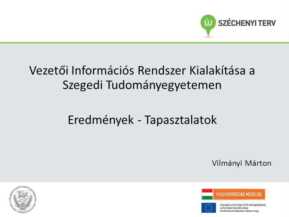 Vezetői Információs Rendszer Kialakítása a Szegedi Tudományegyetemen Eredmények - Tapasztalatok Vilmányi Márton