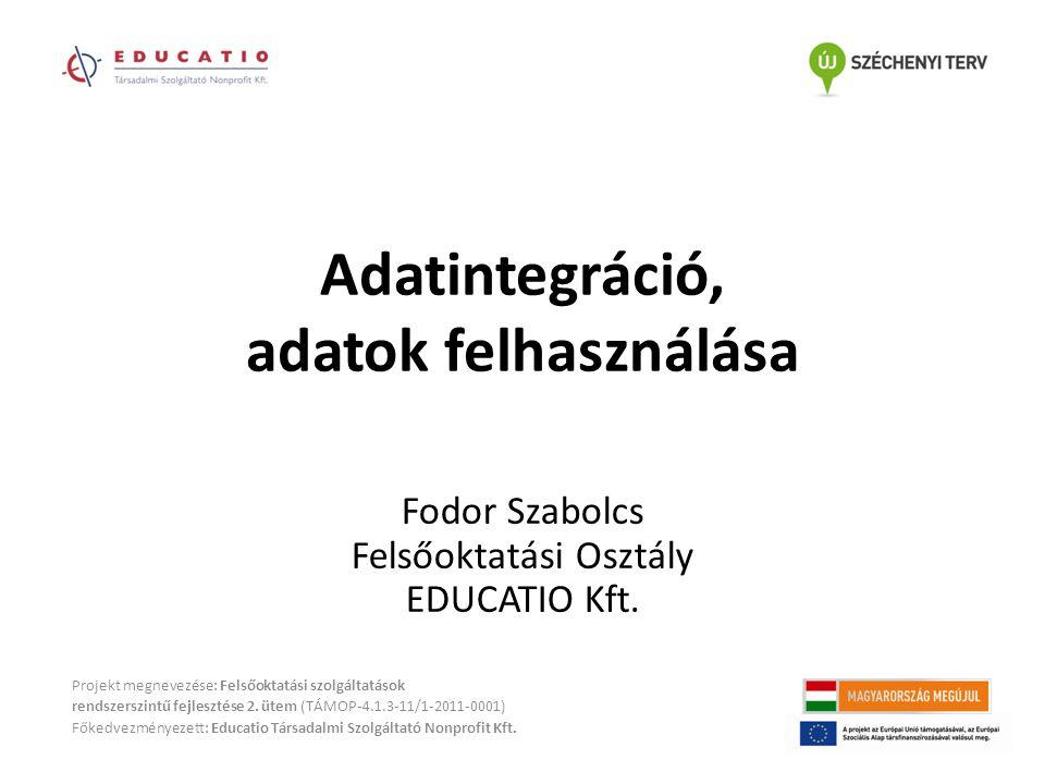 Adatintegráció, adatok felhasználása Projekt megnevezése: Felsőoktatási szolgáltatások rendszerszintű fejlesztése 2. ütem (TÁMOP-4.1.3-11/1-2011-0001)