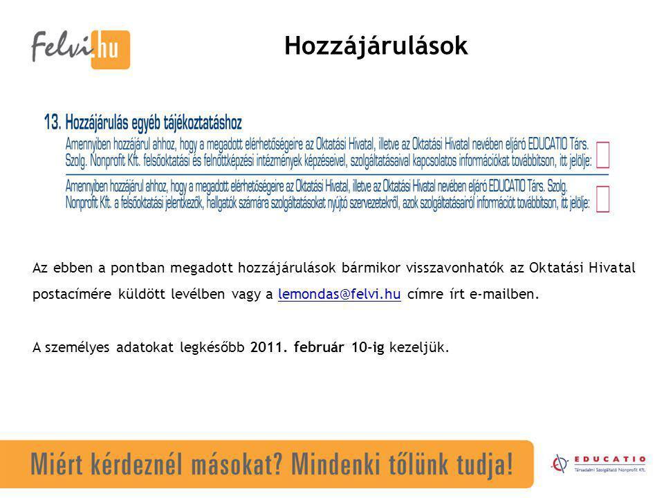 Hozzájárulások Az ebben a pontban megadott hozzájárulások bármikor visszavonhatók az Oktatási Hivatal postacímére küldött levélben vagy a lemondas@felvi.hu címre írt e-mailben.lemondas@felvi.hu A személyes adatokat legkésőbb 2011.