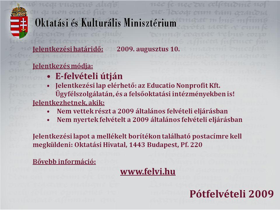 Jelentkezési határidő:2009. augusztus 10. Jelentkezés módja: E-felvételi útján Jelentkezési lap elérhető: az Educatio Nonprofit Kft. Ügyfélszolgálatán