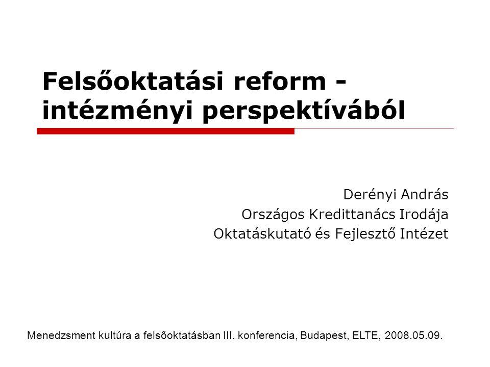 Felsőoktatási reform - intézményi perspektívából Derényi András Országos Kredittanács Irodája Oktatáskutató és Fejlesztő Intézet Menedzsment kultúra a
