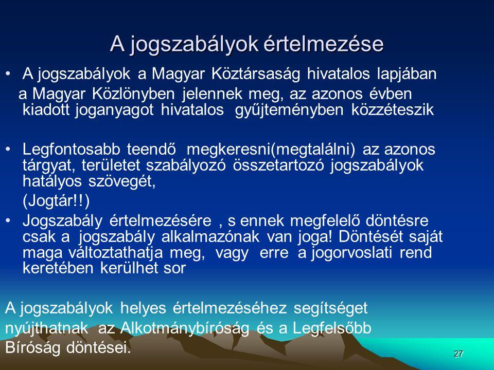 27 A jogszabályok értelmezése A jogszabályok a Magyar Köztársaság hivatalos lapjában a Magyar Közlönyben jelennek meg, az azonos évben kiadott joganya