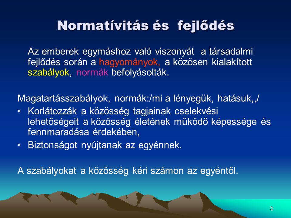 3 Normatívitás és fejlődés Az emberek egymáshoz való viszonyát a társadalmi fejlődés során a hagyományok, a közösen kialakított szabályok, normák befo