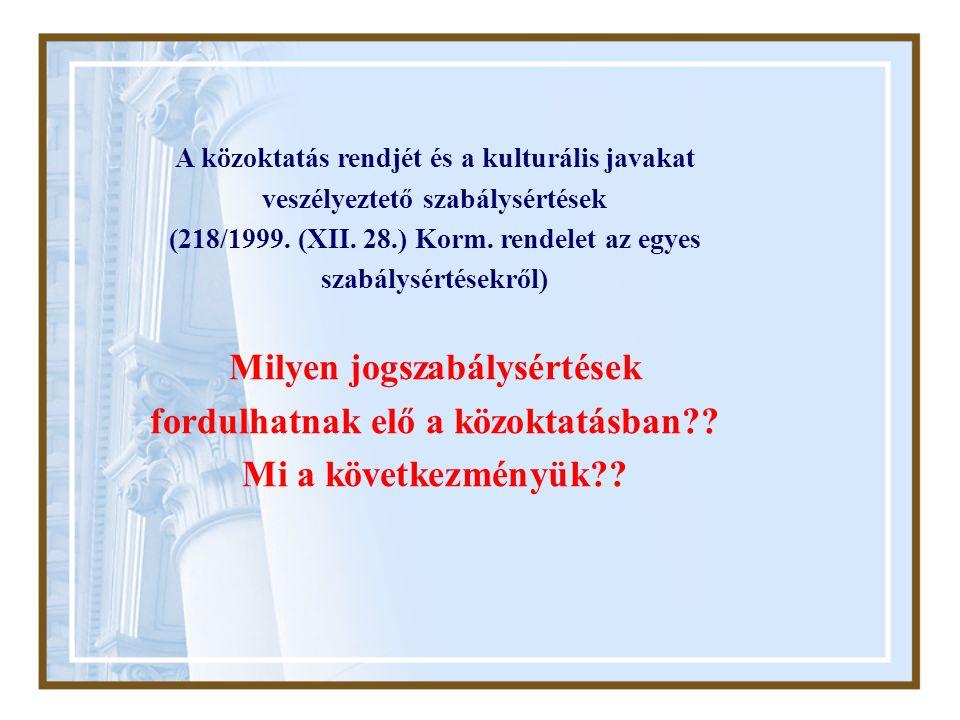 A közoktatás rendjét és a kulturális javakat veszélyeztető szabálysértések (218/1999. (XII. 28.) Korm. rendelet az egyes szabálysértésekről) Milyen j