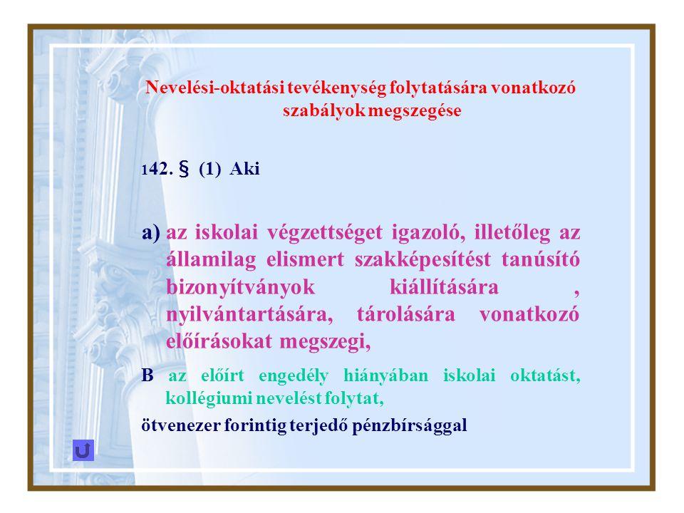 Nevelési-oktatási tevékenység folytatására vonatkozó szabályok megszegése 1 42. § (1) Aki a)az iskolai végzettséget igazoló, illetőleg az államilag el
