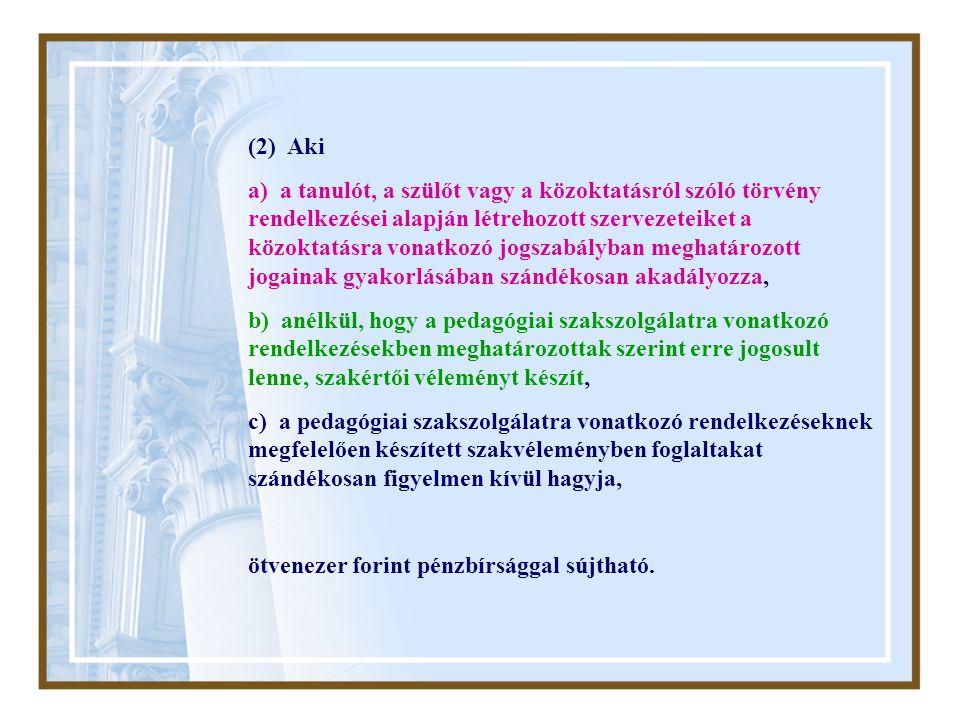 (2) Aki a) a tanulót, a szülőt vagy a közoktatásról szóló törvény rendelkezései alapján létrehozott szervezeteiket a közoktatásra vonatkozó jogszabály