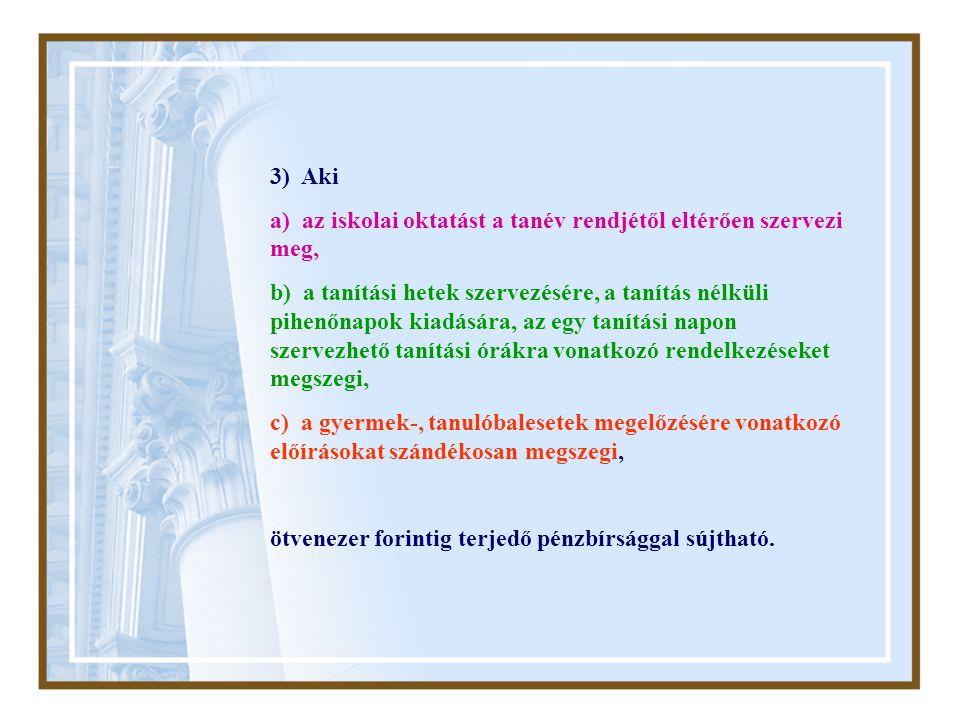 3) Aki a) az iskolai oktatást a tanév rendjétől eltérően szervezi meg, b) a tanítási hetek szervezésére, a tanítás nélküli pihenőnapok kiadására, az e