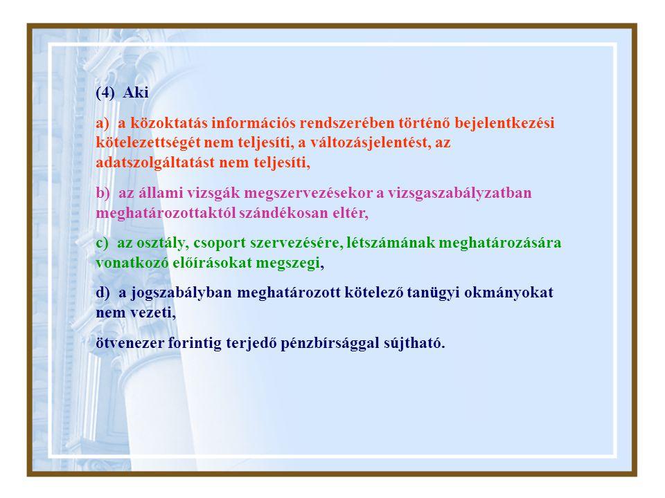 (4) Aki a) a közoktatás információs rendszerében történő bejelentkezési kötelezettségét nem teljesíti, a változásjelentést, az adatszolgáltatást nem t