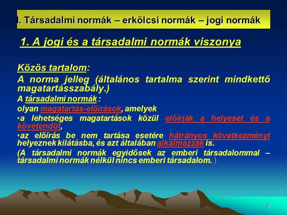 5 I. Társadalmi normák – erkölcsi normák – jogi normák 1. A jogi és a társadalmi normák viszonya Közös tartalom: A norma jelleg (általános tartalma sz