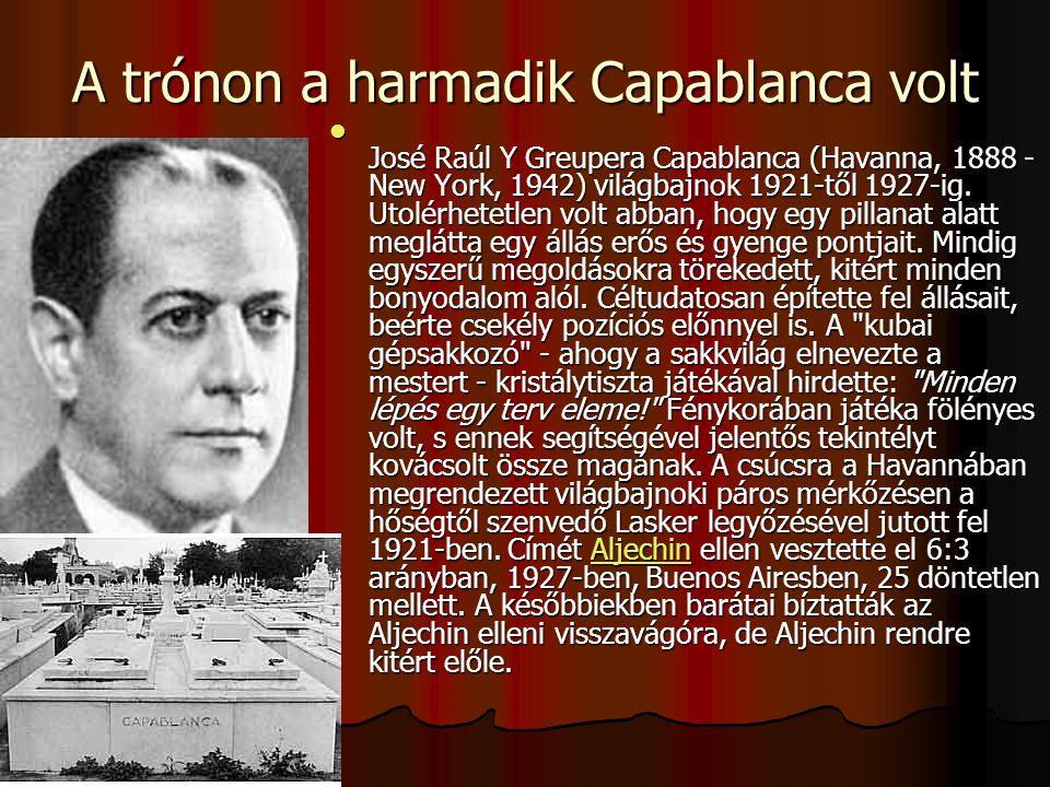 A trónon a harmadik Capablanca volt José Raúl Y Greupera Capablanca (Havanna, 1888 - New York, 1942) világbajnok 1921-től 1927-ig.