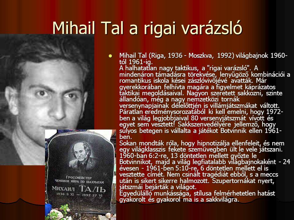 Mihail Tal a rigai varázsló Mihail Tal (Riga, 1936 - Moszkva, 1992) világbajnok 1960- tól 1961-ig.