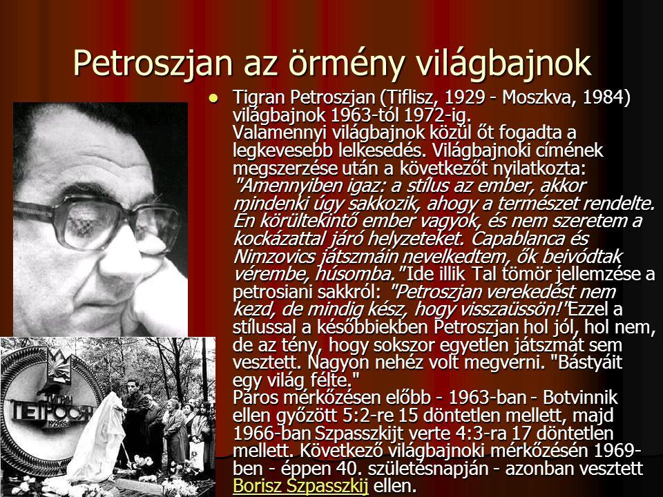 Petroszjan az örmény világbajnok Tigran Petroszjan (Tiflisz, 1929 - Moszkva, 1984) világbajnok 1963-tól 1972-ig.