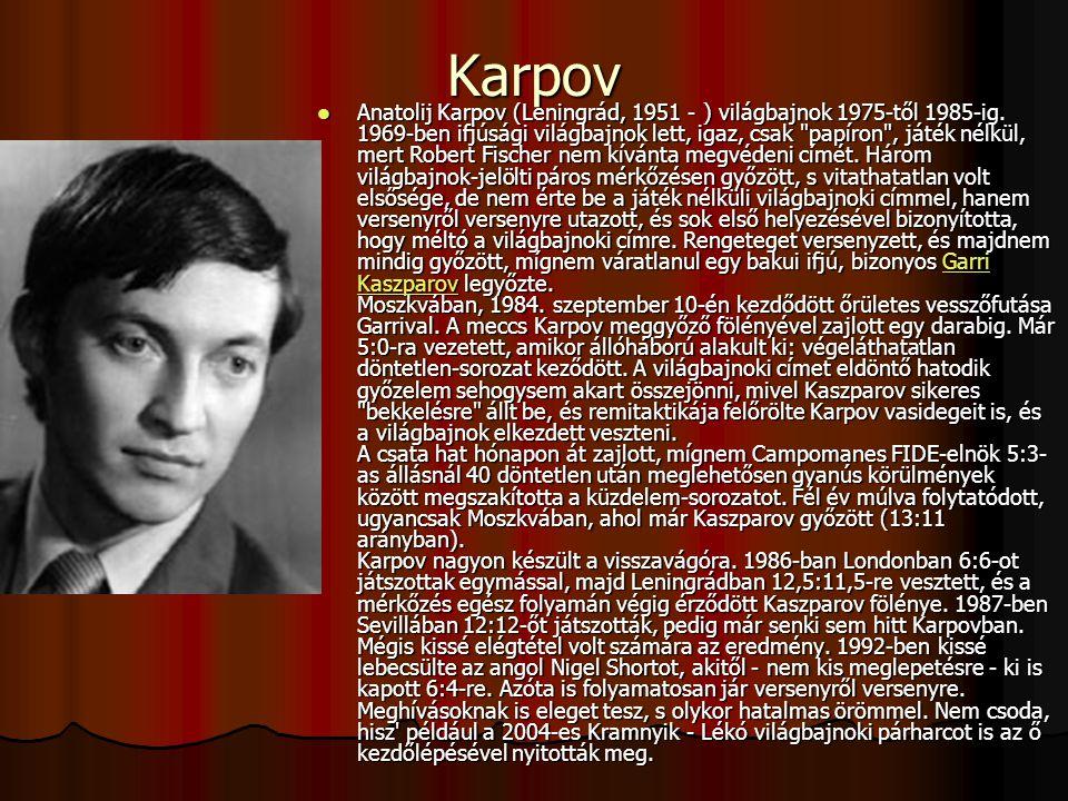 Karpov Anatolij Karpov (Leningrád, 1951 - ) világbajnok 1975-től 1985-ig.