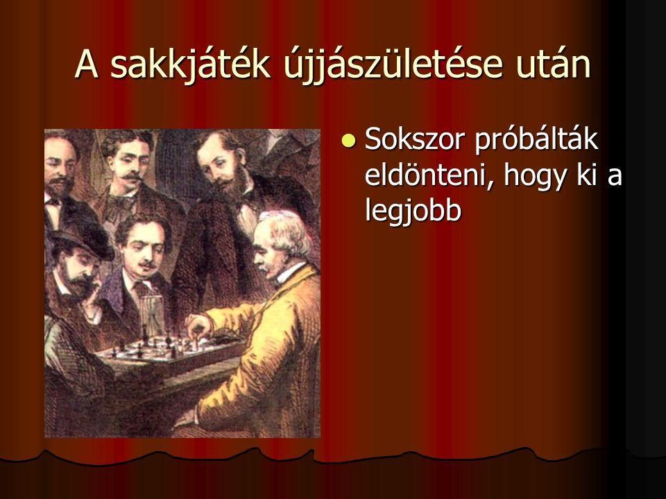 A sakkjáték újjászületése után Sokszor próbálták eldönteni, hogy ki a legjobb Sokszor próbálták eldönteni, hogy ki a legjobb