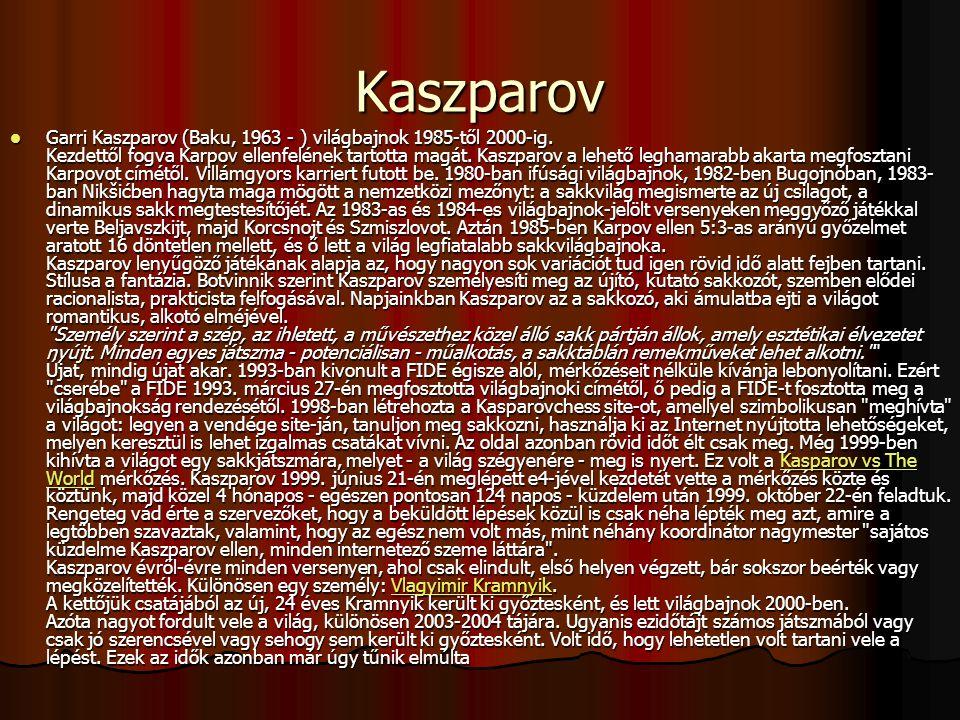 Kaszparov Garri Kaszparov (Baku, 1963 - ) világbajnok 1985-től 2000-ig.