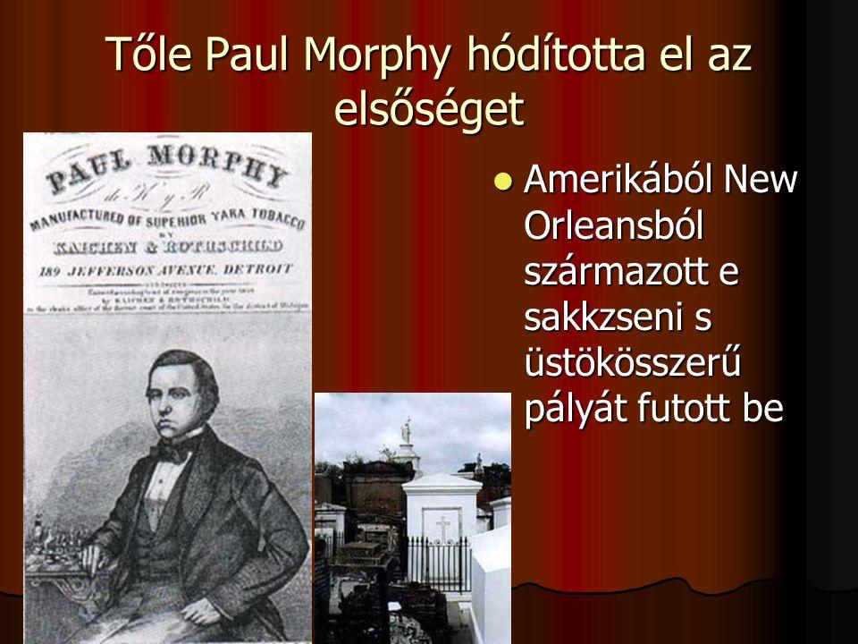 Tőle Paul Morphy hódította el az elsőséget Amerikából New Orleansból származott e sakkzseni s üstökösszerű pályát futott be Amerikából New Orleansból származott e sakkzseni s üstökösszerű pályát futott be
