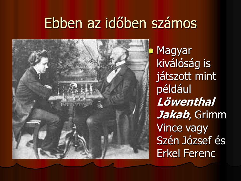 Ebben az időben számos Magyar kiválóság is játszott mint például Löwenthal Jakab, Grimm Vince vagy Szén József és Erkel Ferenc Magyar kiválóság is játszott mint például Löwenthal Jakab, Grimm Vince vagy Szén József és Erkel Ferenc