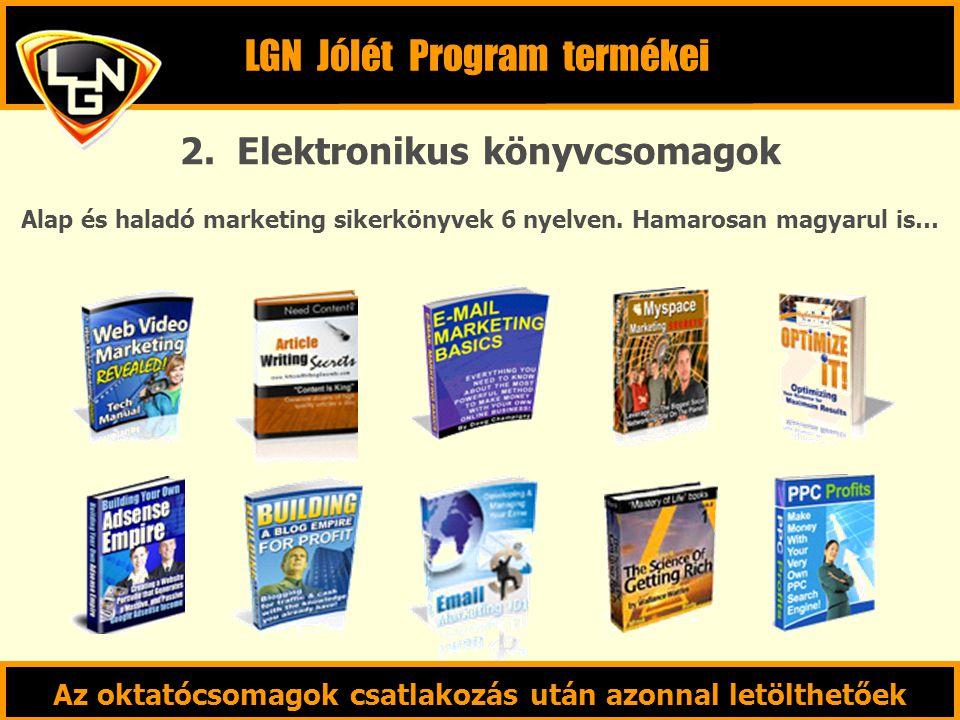 Az oktatócsomagok csatlakozás után azonnal letölthetőek LGN Jólét Program termékei 2. Elektronikus könyvcsomagok Alap és haladó marketing sikerkönyvek