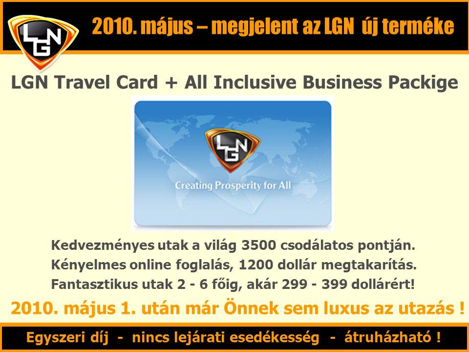 LGN Travel Card + All Inclusive Business Packige Egyszeri díj - nincs lejárati esedékesség - átruházható ! 2010. május – megjelent az LGN új terméke K