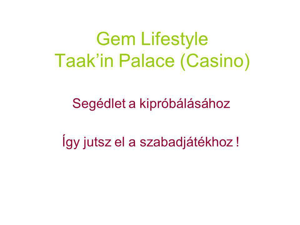 Gem Lifestyle Taak'in Palace (Casino) Segédlet a kipróbálásához Így jutsz el a szabadjátékhoz !