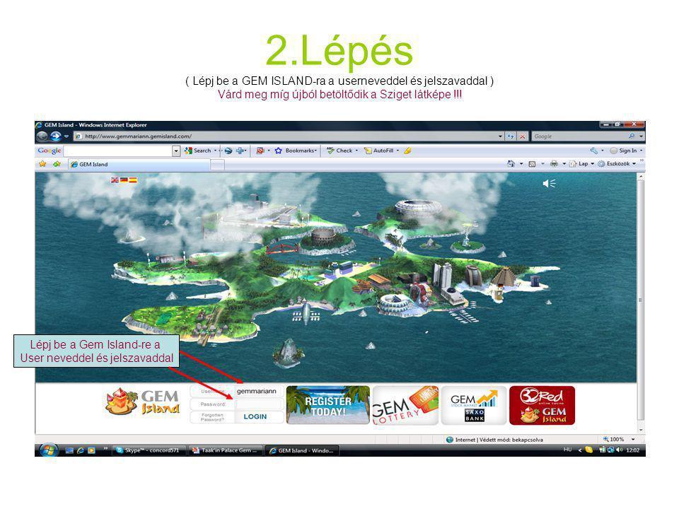 2.Lépés ( Lépj be a GEM ISLAND-ra a userneveddel és jelszavaddal ) Várd meg míg újból betöltődik a Sziget látképe !!! Lépj be a Gem Island-re a User n
