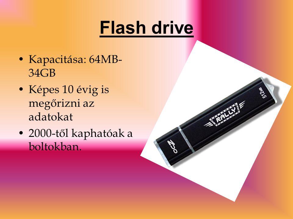 Flash drive Kapacitása: 64MB- 34GB Képes 10 évig is megőrizni az adatokat 2000-től kaphatóak a boltokban.